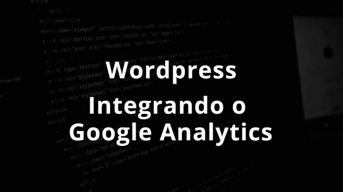 Como Integrar o Google Analytics no seu Site Wordpress